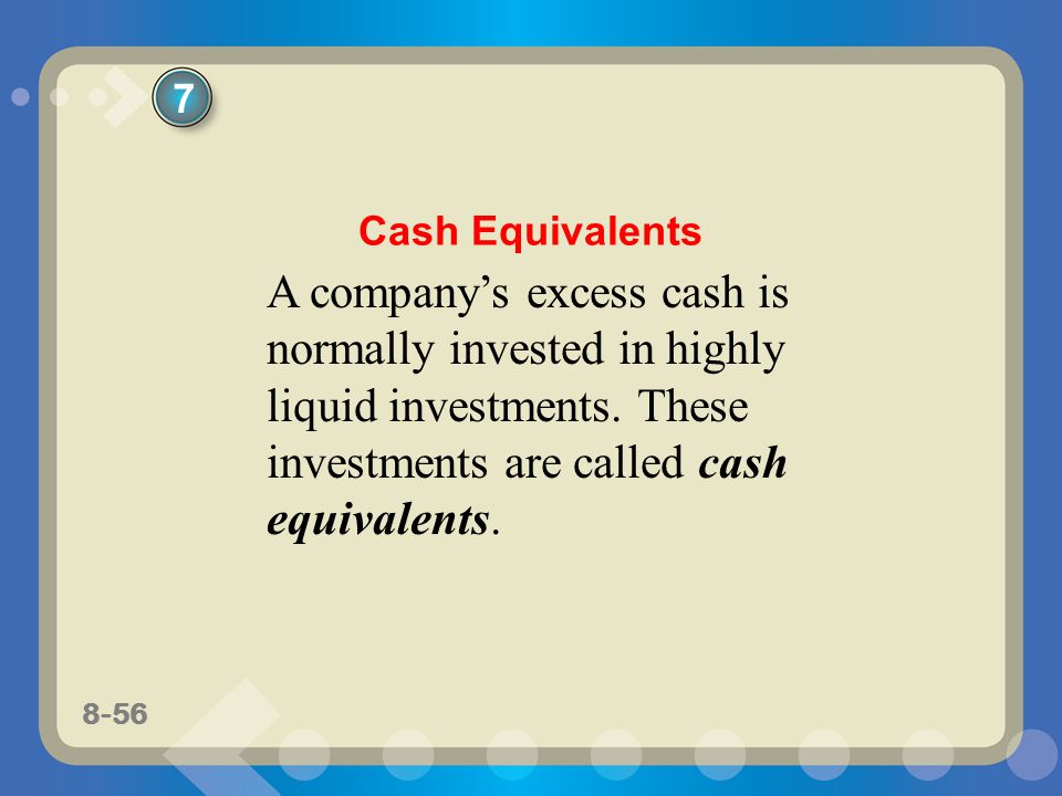8-56 A company's excess cash is normally invested in highly liquid investments.