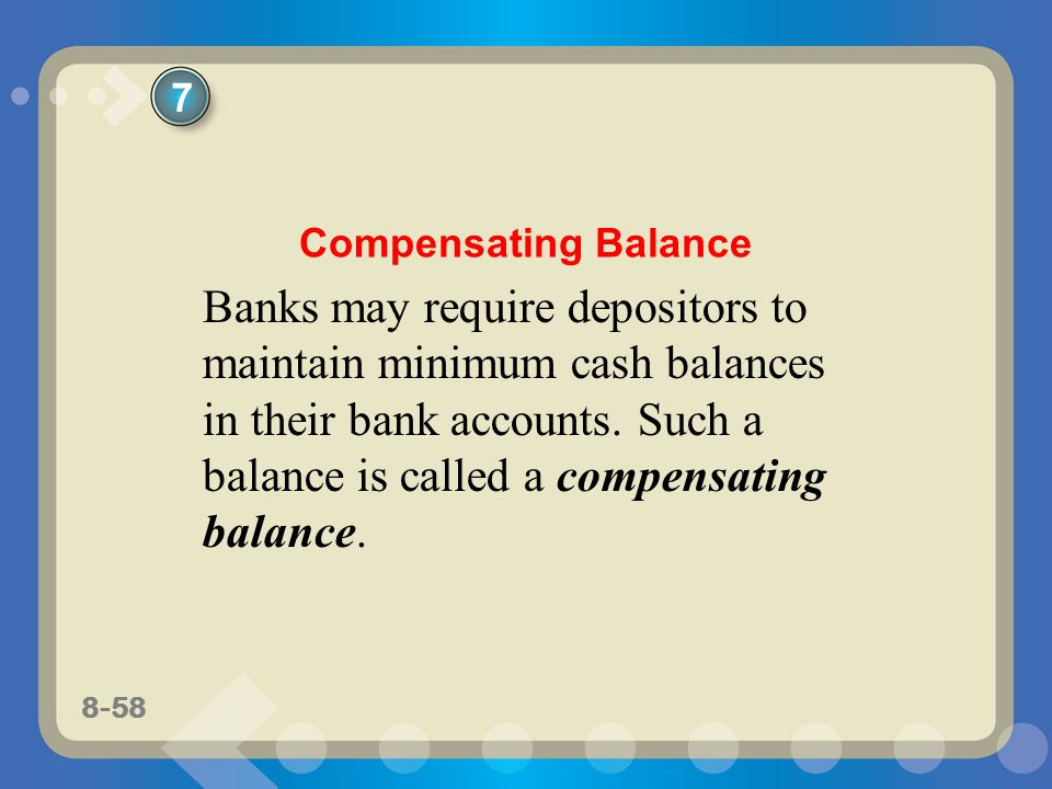 8-58 Banks may require depositors to maintain minimum cash balances in their bank accounts.