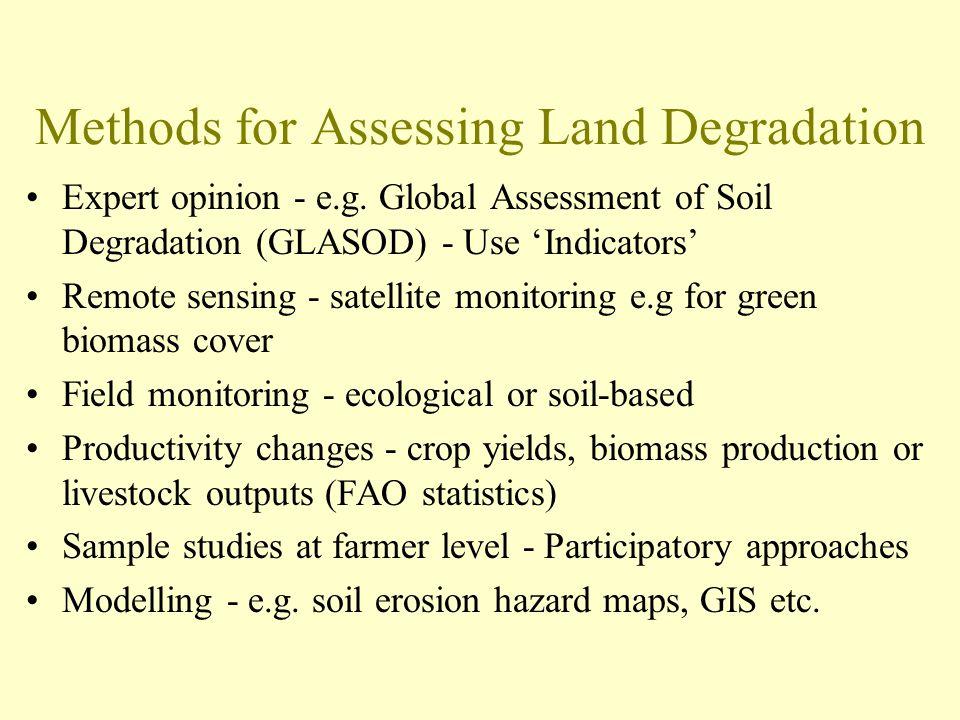 Methods for Assessing Land Degradation Expert opinion - e.g. Global Assessment of Soil Degradation (GLASOD) - Use 'Indicators' Remote sensing - satell