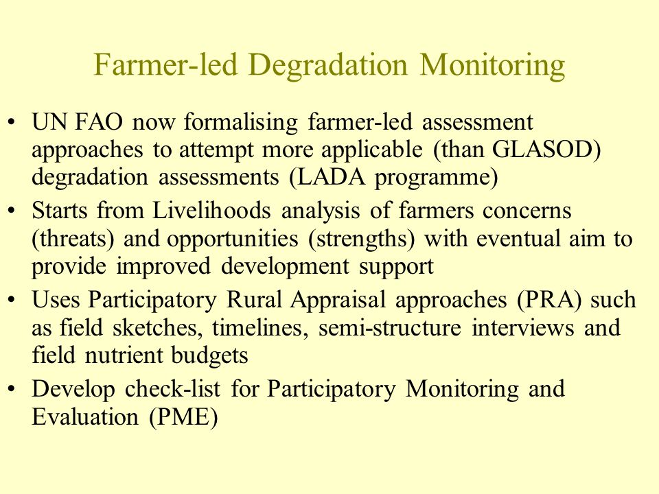 Farmer-led Degradation Monitoring UN FAO now formalising farmer-led assessment approaches to attempt more applicable (than GLASOD) degradation assessm