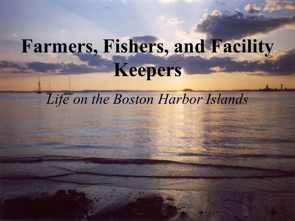 Farmers, Fishers, and Facility Keepers Life on the Boston Harbor Islands