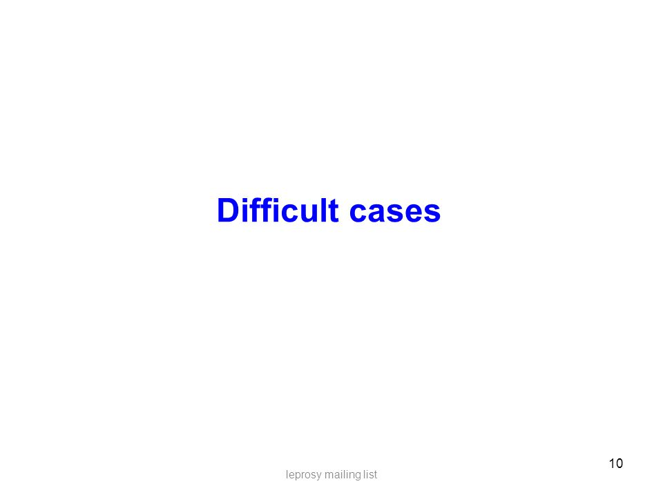 10 leprosy mailing list Difficult cases