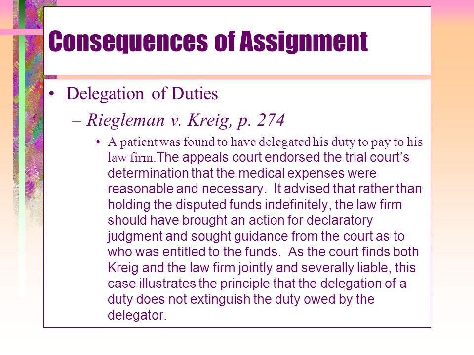 Consequences of Assignment Delegation of Duties –Not delegable if against public policy Question 7 at end of chapter.