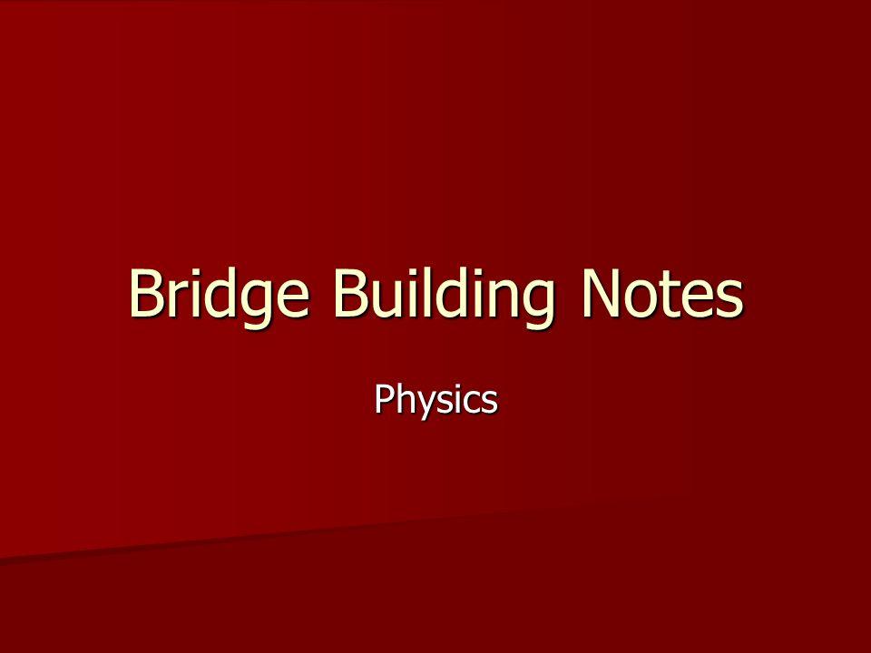 Bridge Building Notes Physics