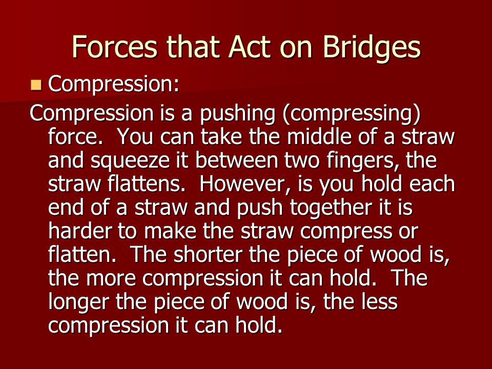 Forces that Act on Bridges Compression: Compression: Compression is a pushing (compressing) force.