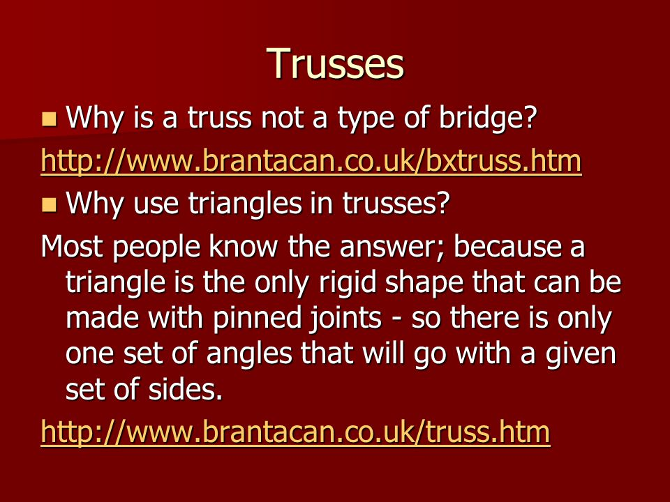 Trusses Why is a truss not a type of bridge.Why is a truss not a type of bridge.