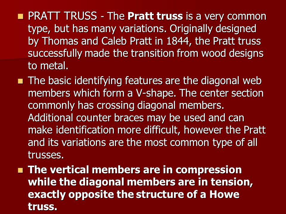 PRATT TRUSS - The Pratt truss is a very common type, but has many variations.