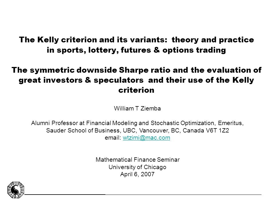 The Kelly criterion and its variants: theory and practice in sports, lottery, futures & options trading The symmetric downside Sharpe ratio and the ev