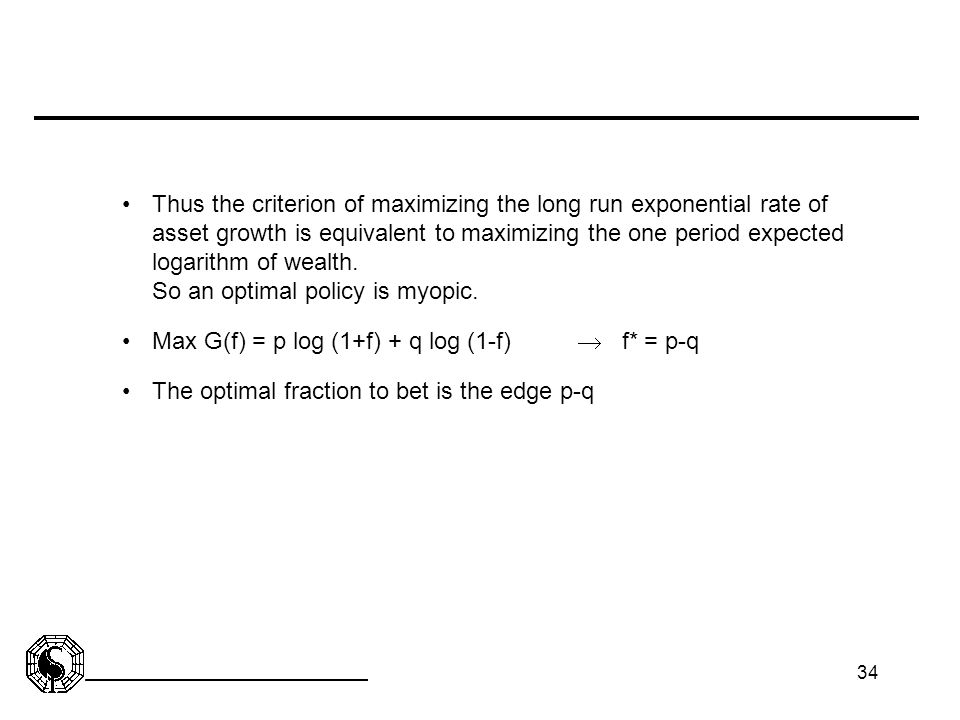 34 Thus the criterion of maximizing the long run exponential rate of asset growth is equivalent to maximizing the one period expected logarithm of wea