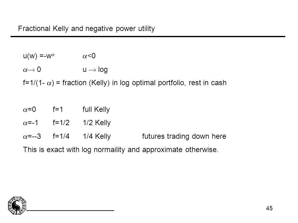 45 u(w) =-w   <0  0u  log f=1/(1-  ) = fraction (Kelly) in log optimal portfolio, rest in cash  =0f=1full Kelly  =-1f=1/21/2 Kelly  =--3f=1/4