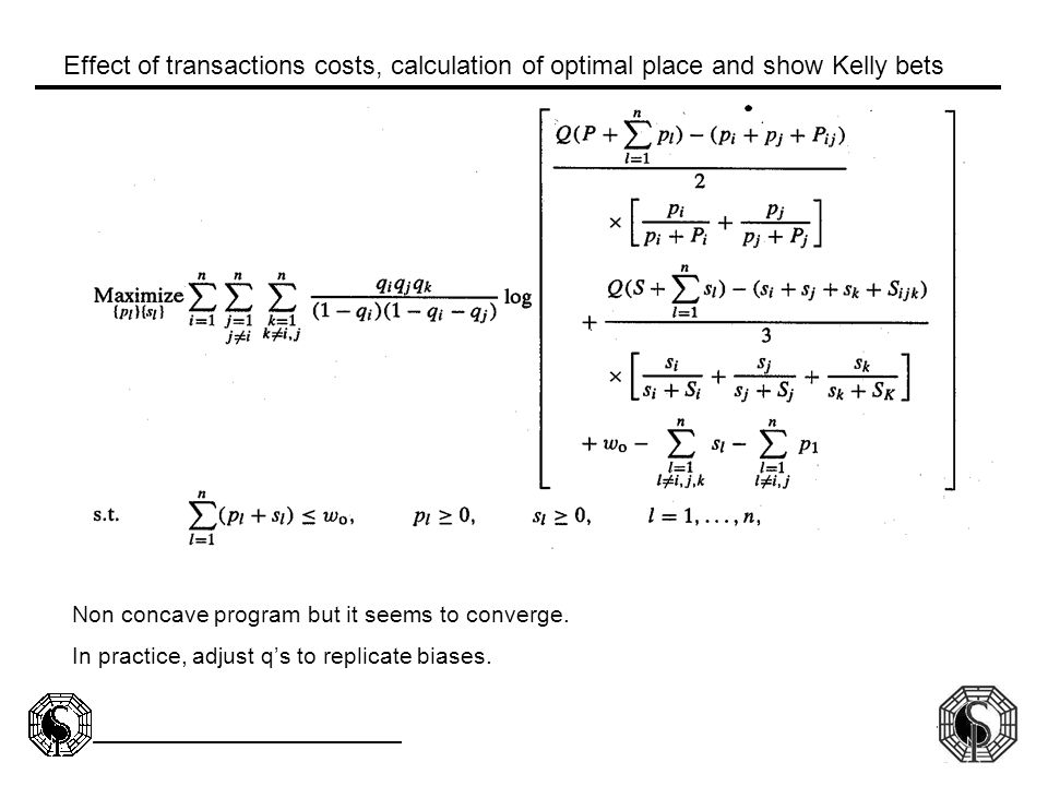 71 Effect of transactions costs, calculation of optimal place and show Kelly bets Non concave program but it seems to converge. In practice, adjust q'