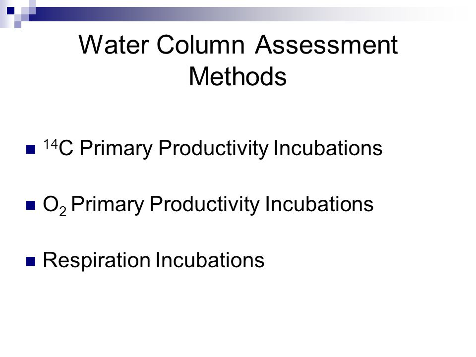 Water Column Assessment Methods 14 C Primary Productivity Incubations O 2 Primary Productivity Incubations Respiration Incubations