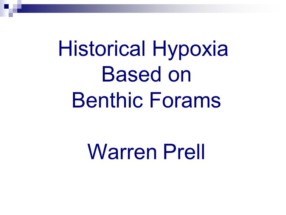Warren Prell - Historical Hypoxia based on benthic forams Historical Hypoxia Based on Benthic Forams Warren Prell