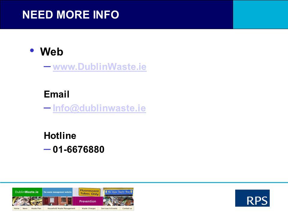 RPS Ireland NEED MORE INFO Web – www.DublinWaste.ie www.DublinWaste.ie Email – Info@dublinwaste.ie Info@dublinwaste.ie Hotline – 01-6676880