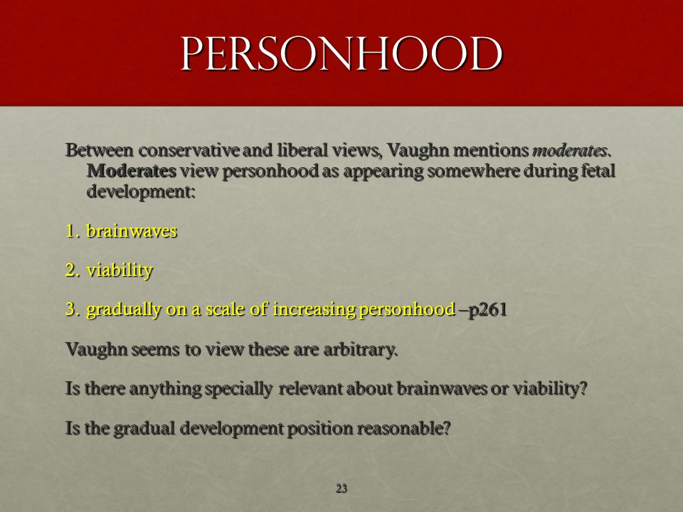 personhood Between conservative and liberal views, Vaughn mentions moderates.