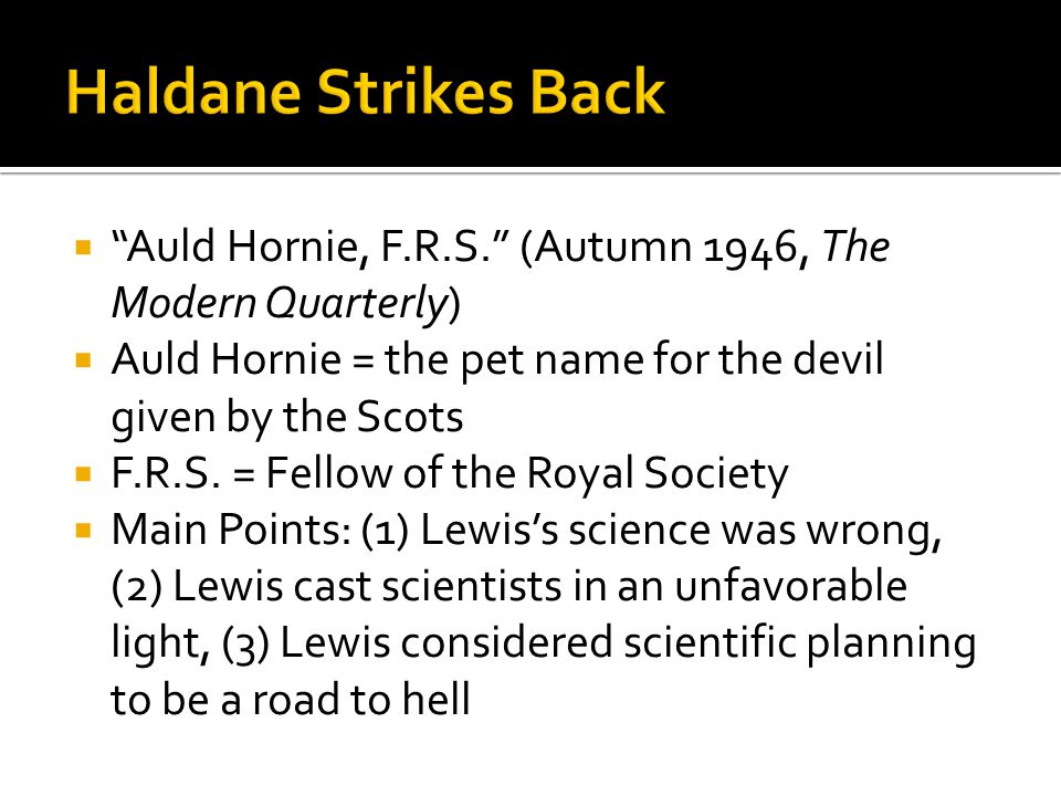  Auld Hornie, F.R.S. (Autumn 1946, The Modern Quarterly)  Auld Hornie = the pet name for the devil given by the Scots  F.R.S.