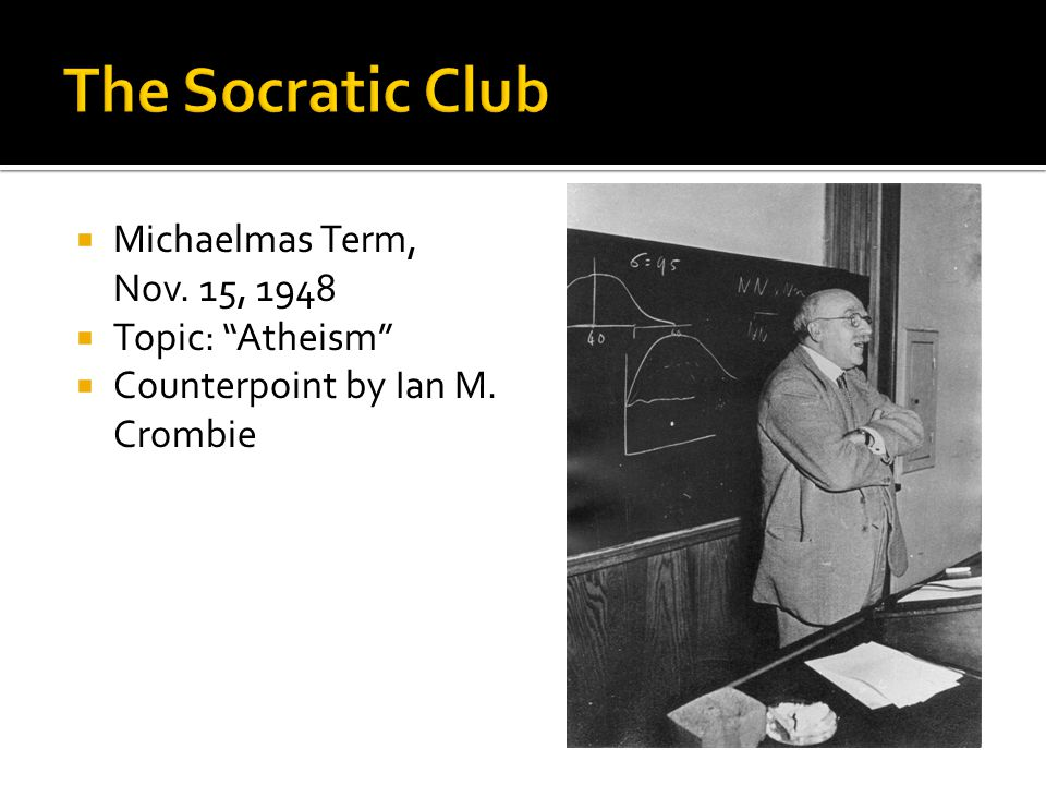  Michaelmas Term, Nov. 15, 1948  Topic: Atheism  Counterpoint by Ian M. Crombie