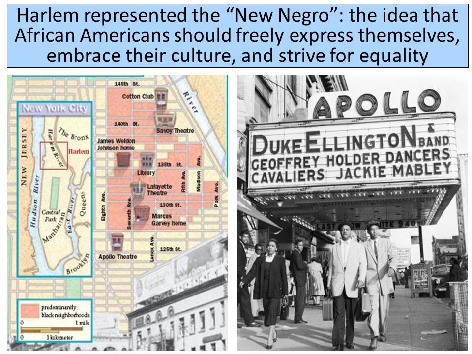 "Harlem represented the ""New Negro"": the idea that African Americans should freely express themselves, embrace their culture, and strive for equality"