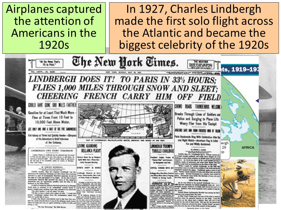 Airplanes captured the attention of Americans in the 1920s In 1927, Charles Lindbergh made the first solo flight across the Atlantic and became the bi