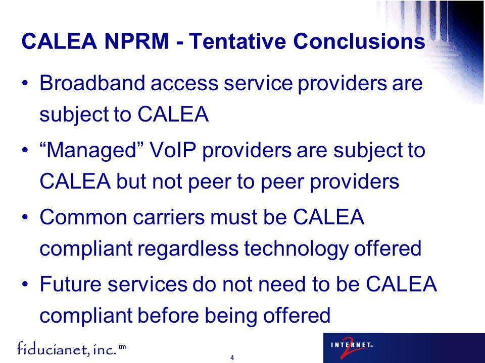 "fiducianet, inc. tm 4 CALEA NPRM - Tentative Conclusions Broadband access service providers are subject to CALEA ""Managed"" VoIP providers are subject"