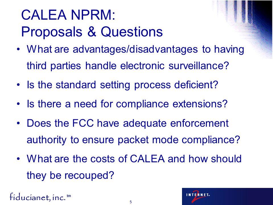 fiducianet, inc. tm 5 CALEA NPRM: Proposals & Questions What are advantages/disadvantages to having third parties handle electronic surveillance? Is t