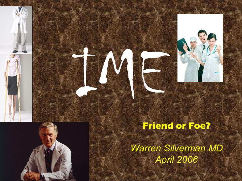 IME Friend or Foe Warren Silverman MD April 2006