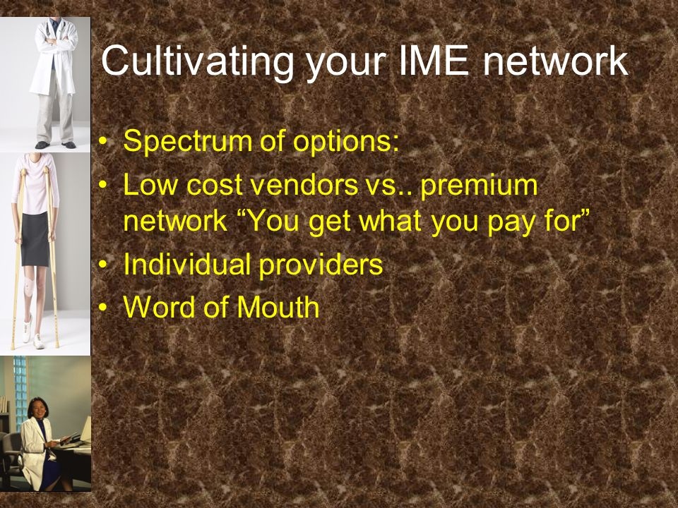 Cultivating your IME network Spectrum of options: Low cost vendors vs..