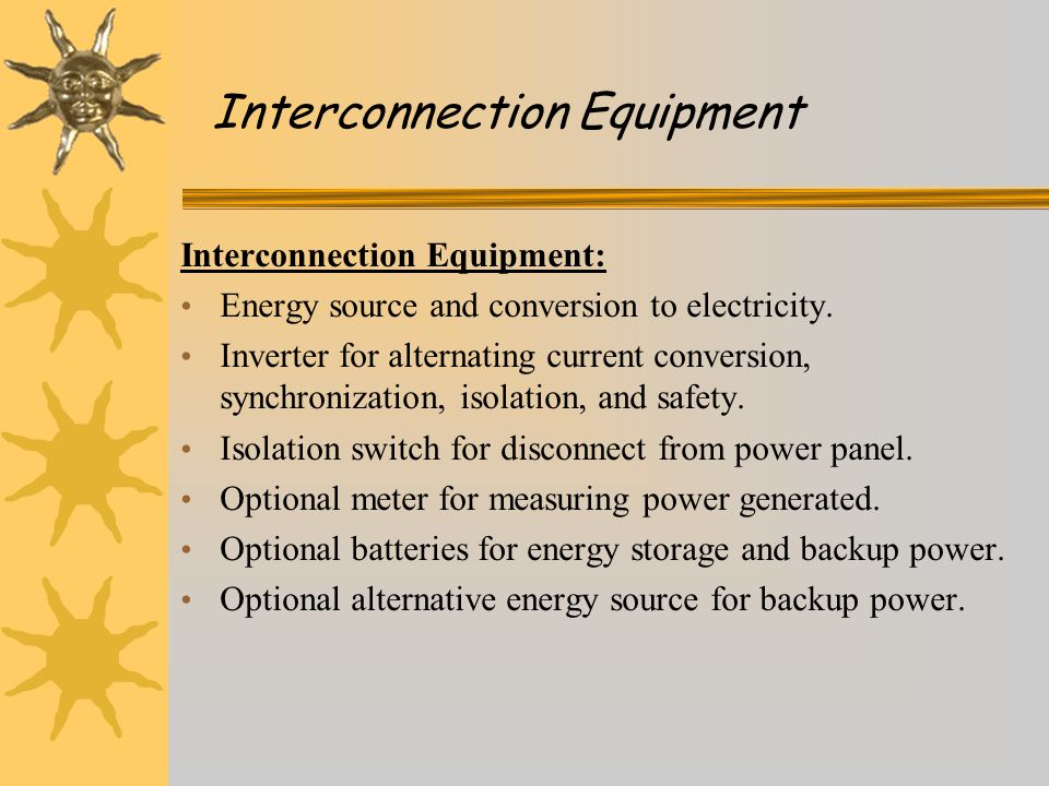 Interconnection Equipment: Energy source and conversion to electricity.
