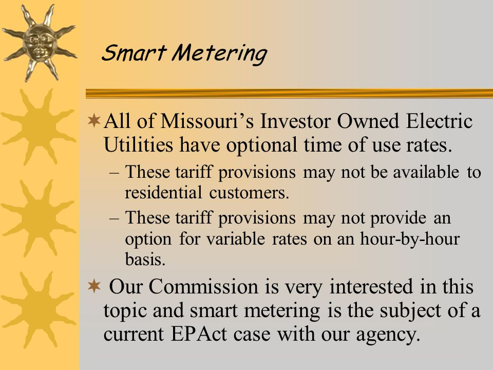 Smart Metering  All of Missouri's Investor Owned Electric Utilities have optional time of use rates.