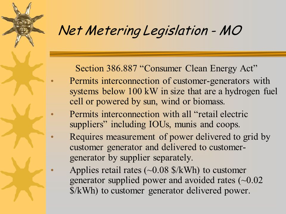 Section 386.887 Consumer Clean Energy Act Permits interconnection of customer-generators with systems below 100 kW in size that are a hydrogen fuel cell or powered by sun, wind or biomass.