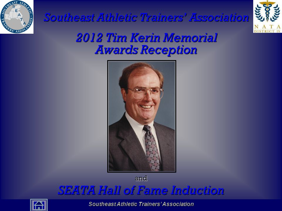 Southeast Athletic Trainers' Association Hall of Fame Southeast Athletic Trainers' Association 2012 Tim Kerin Memorial Awards Reception and SEATA Hall of Fame Induction Southeast Athletic Trainers' Association