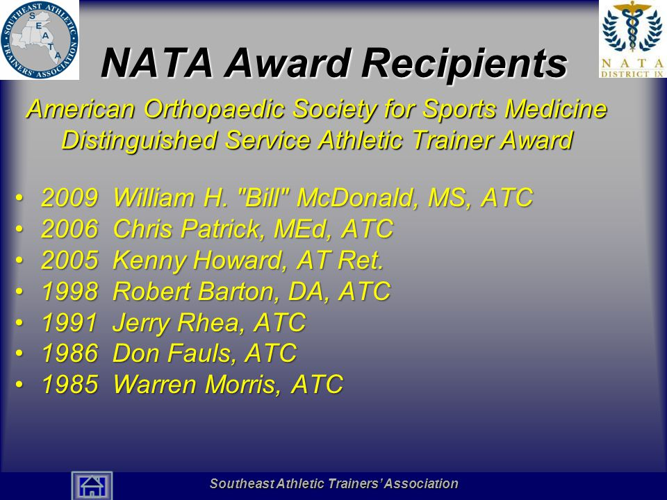 Southeast Athletic Trainers' Association Hall of Fame NATA Award Recipients American Orthopaedic Society for Sports Medicine Distinguished Service Athletic Trainer Award 2009 William H.
