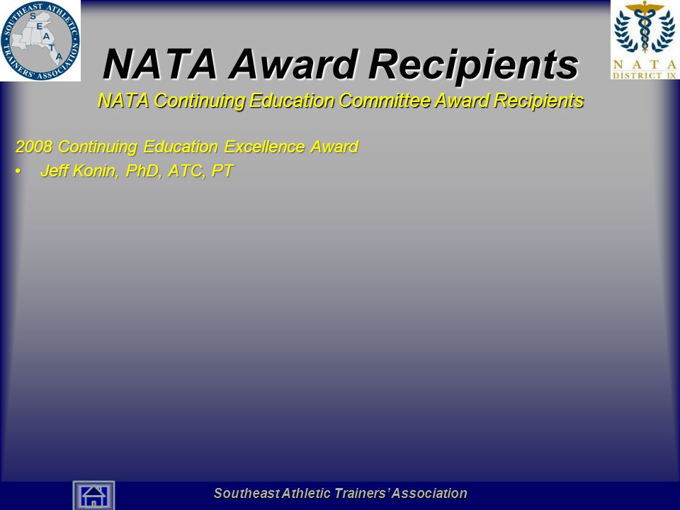 Southeast Athletic Trainers' Association Hall of Fame NATA Award Recipients NATA Continuing Education Committee Award Recipients 2008 Continuing Education Excellence Award Jeff Konin, PhD, ATC, PTJeff Konin, PhD, ATC, PT Southeast Athletic Trainers' Association