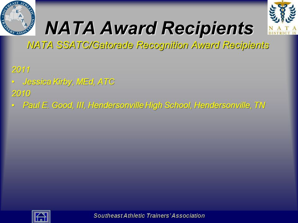 Southeast Athletic Trainers' Association Hall of Fame NATA Award Recipients NATA SSATC/Gatorade Recognition Award Recipients 2011 Jessica Kirby, MEd, ATCJessica Kirby, MEd, ATC2010 Paul E.