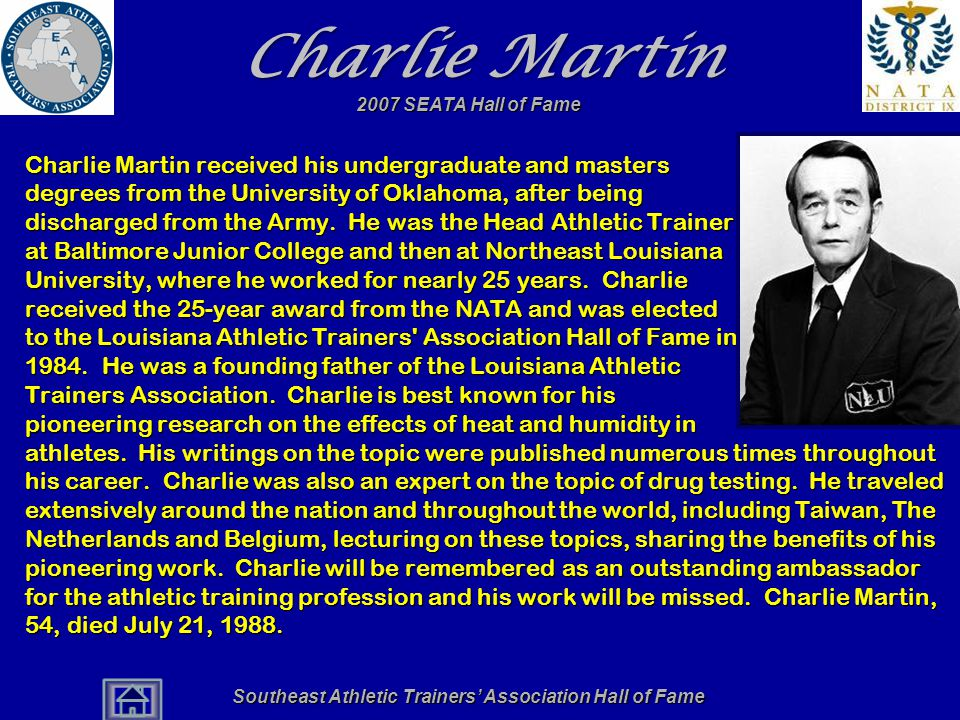 Southeast Athletic Trainers' Association Hall of Fame Charlie Martin Charlie Martin received his undergraduate and masters degrees from the University of Oklahoma, after being discharged from the Army.