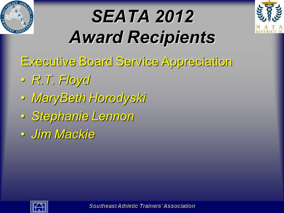 Southeast Athletic Trainers' Association Hall of Fame SEATA 2012 Award Recipients Executive Board Service Appreciation R.T.