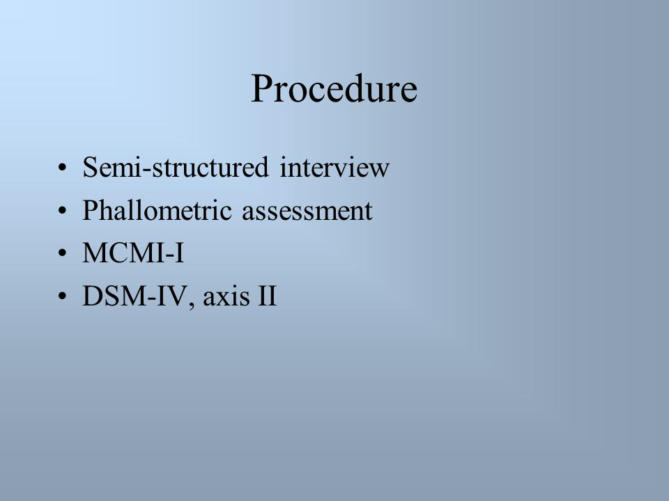 Procedure Semi-structured interview Phallometric assessment MCMI-I DSM-IV, axis II