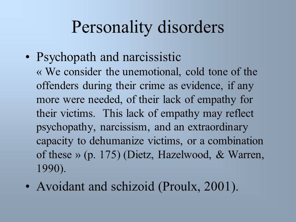Personality disorders Psychopath and narcissistic « We consider the unemotional, cold tone of the offenders during their crime as evidence, if any mor