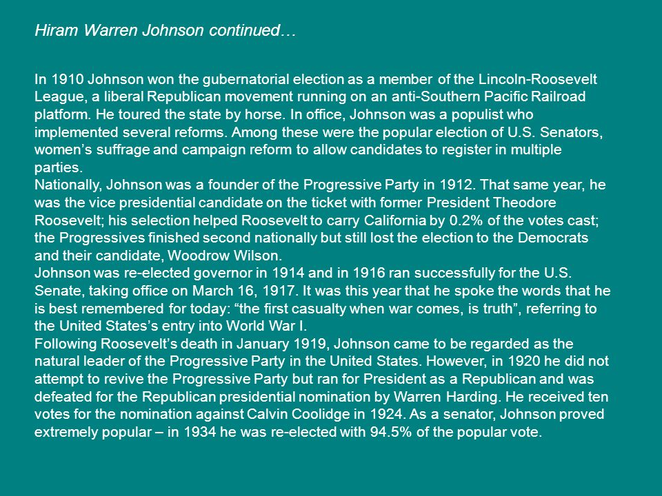 In 1910 Johnson won the gubernatorial election as a member of the Lincoln-Roosevelt League, a liberal Republican movement running on an anti-Southern Pacific Railroad platform.
