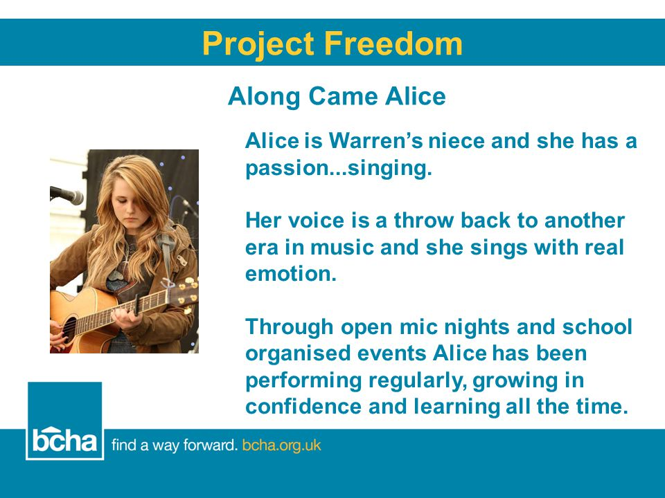 Along Came Alice Project Freedom Alice is Warren's niece and she has a passion...singing.