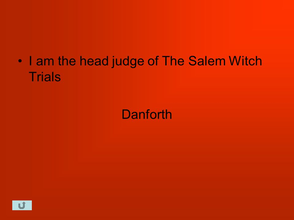 I am the head judge of The Salem Witch Trials Danforth
