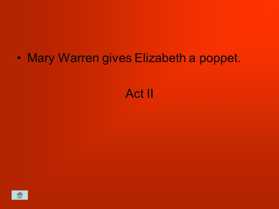 Mary Warren gives Elizabeth a poppet. Act II