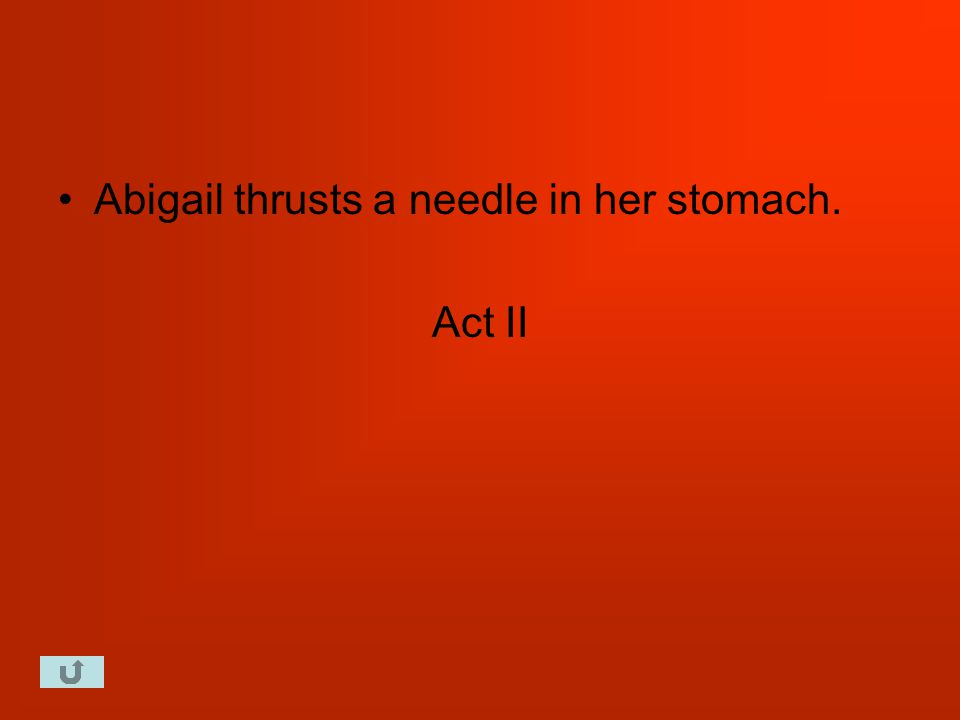 Abigail thrusts a needle in her stomach. Act II