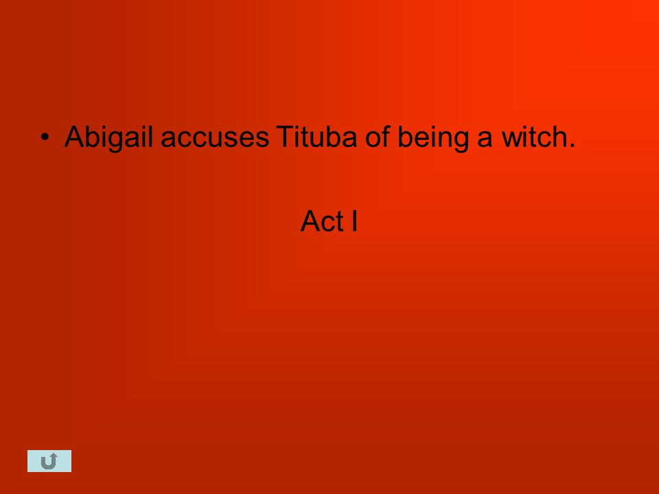 Abigail accuses Tituba of being a witch. Act I