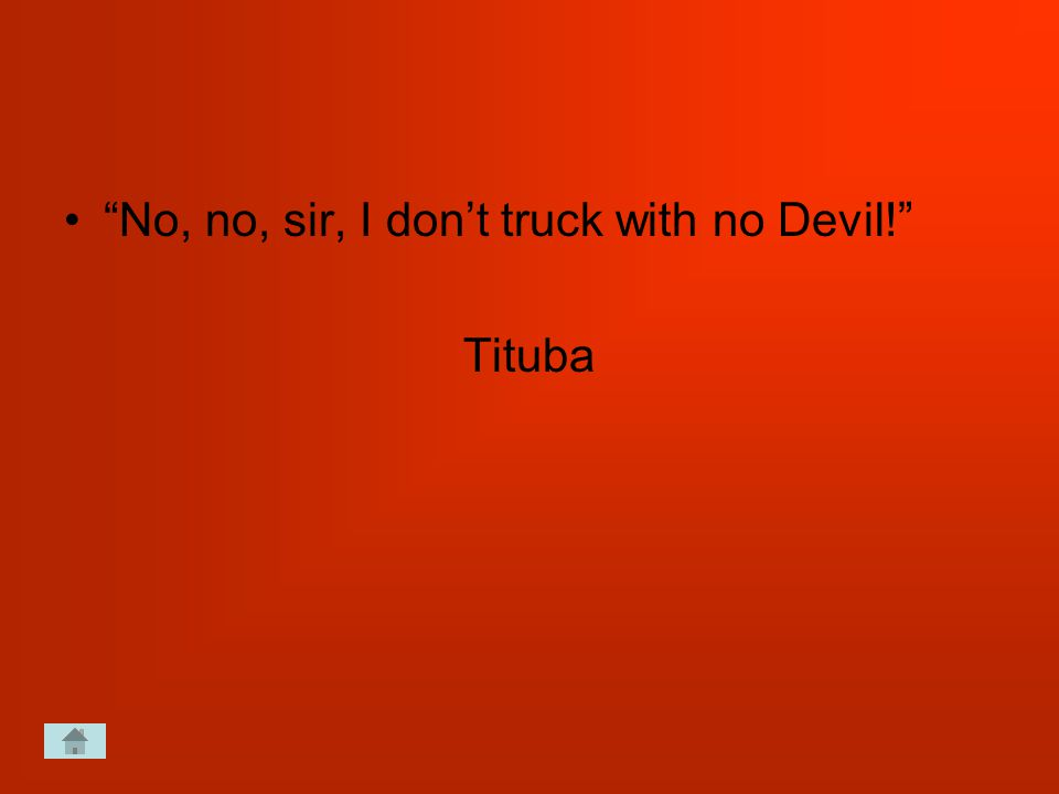 No, no, sir, I don't truck with no Devil! Tituba