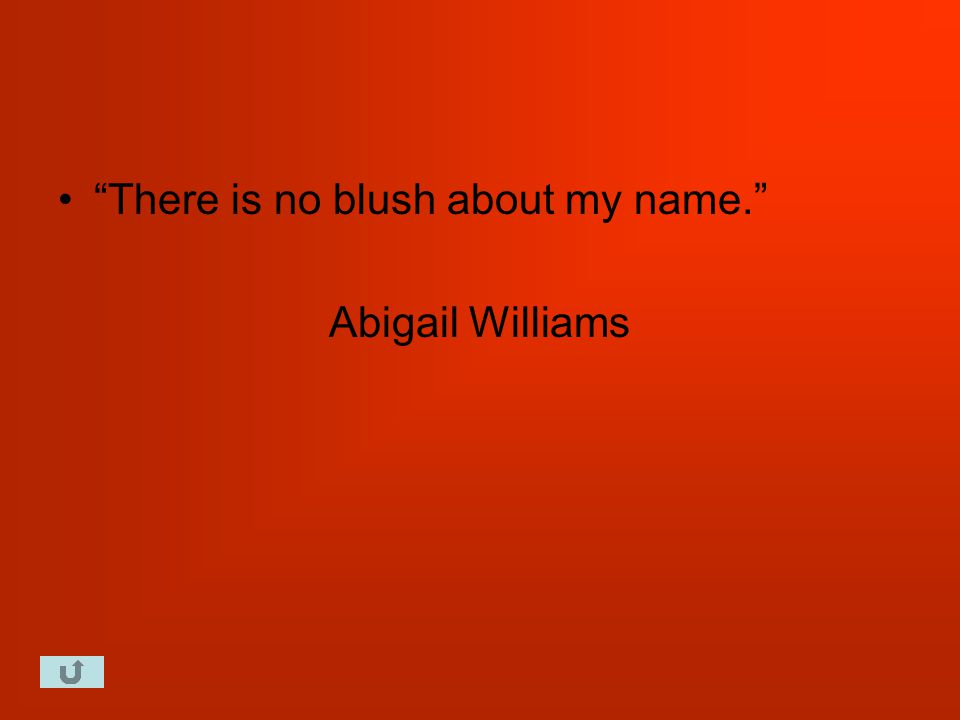 There is no blush about my name. Abigail Williams