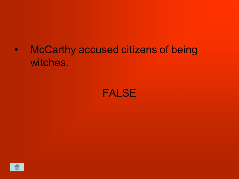 McCarthy accused citizens of being witches. FALSE