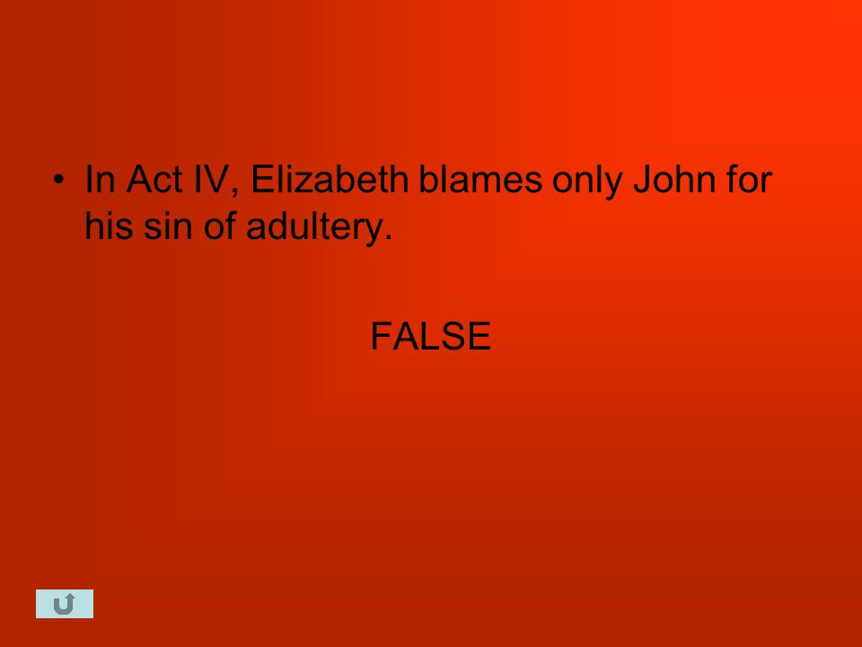 In Act IV, Elizabeth blames only John for his sin of adultery. FALSE