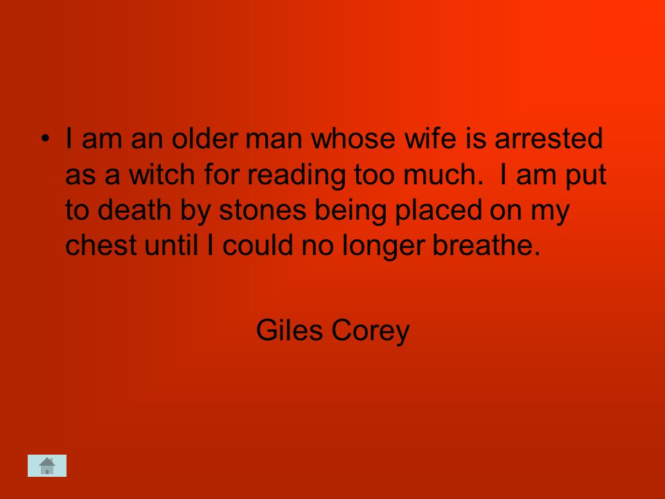 I am an older man whose wife is arrested as a witch for reading too much.