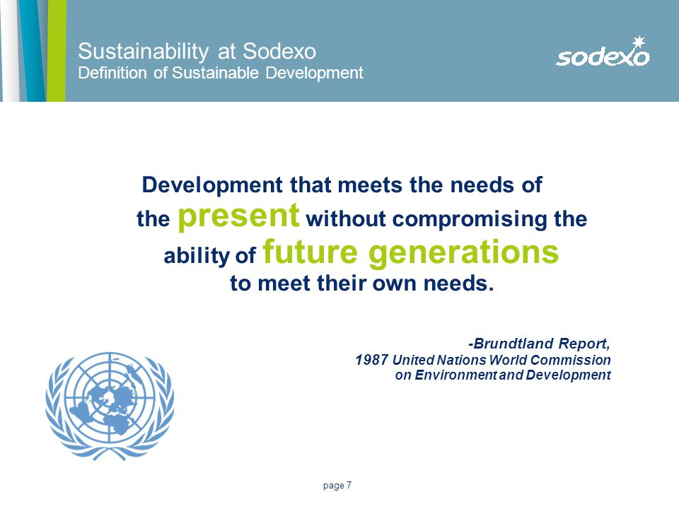 page 7 Development that meets the needs of the present without compromising the ability of future generations to meet their own needs. -Brundtland Rep
